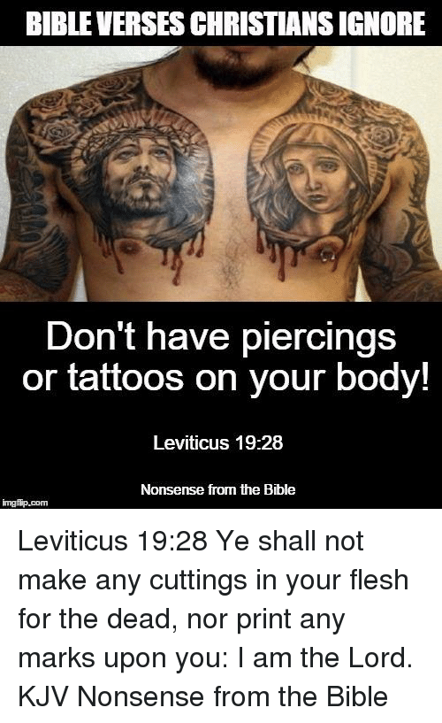 what does the bible say about tattoos body piercings essay Body piercing, a form of body modification, is the practice of puncturing or cutting  a part of the  these were located in the sumerian city of ur, home of the biblical  patriarch abraham earrings  according to 2006's tattoos and body piercing,  corporate dress codes can also strictly limit piercing displays  article talk.