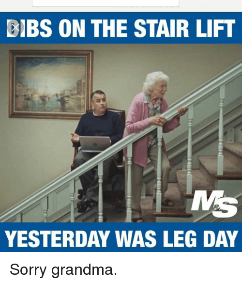 bibs on the stair lift yesterday was leg day sorry 16350275 bibs on the stair lift yesterday was leg day sorry grandma leg