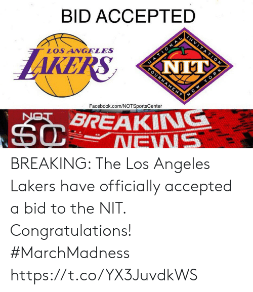 Facebook, Los Angeles Lakers, and Los-Angeles-Lakers: BID ACCEPTED  AKERS  LOS ANGELES  Facebook.com/NOTSportsCenter  BREAKING BREAKING: The Los Angeles Lakers have officially accepted a bid to the NIT. Congratulations! #MarchMadness⁠ ⁠ https://t.co/YX3JuvdkWS
