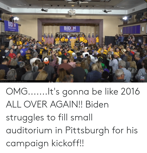Be Like, News, and Omg: BID  BID N  PRESIDEN  WORKS FOR AHERICA  BI  NEWS  Warten auf r3---sn-5hne6nsr.googlevideo.com. OMG.......It's gonna be like 2016 ALL OVER AGAIN!! Biden struggles to fill small auditorium in Pittsburgh for his campaign kickoff!!