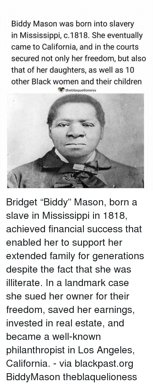 Biddy Mason Was Born Into Slavery In Mississippi C1818 She Eventually Came To California And In The Courts Secured Not Only Her Freedom But Also That Of Her Daughters As Well As