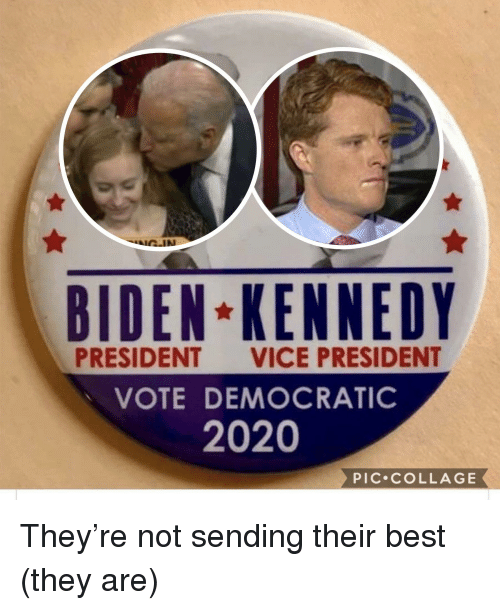Best, Collage, and Vice: BIDEN KENNEDY  PRESIDENT VICE PRESIDENT  VOTE DEMOCRATIC  2020  PIC COLLAGE