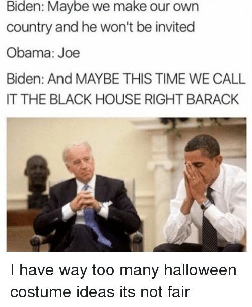 fe94c895a Biden Maybe We Make Our Own Country and He Won't Be Invited Obama ...