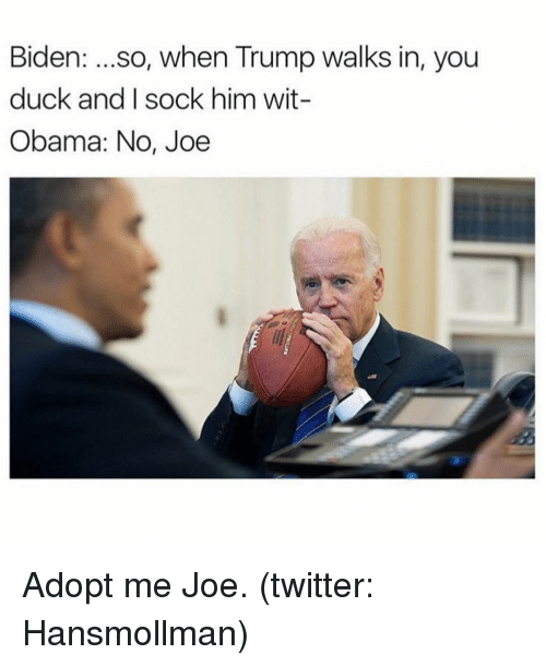 biden so when trump walks in you duck and sock 6306778 biden so when trump walks in you duck and sock him wit obama no