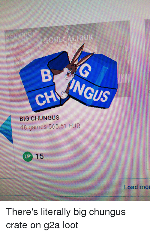 BIG CHUNGUS 48 Games 56551 EUR LP Load Mo | Games Meme on ME ME