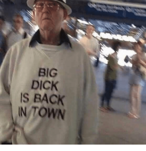 Big Dick, Dick, and Back: BIG  DICK  IS BACK  N TOWN