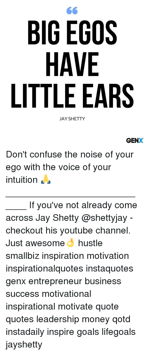 Big Egos Have Little Ears Jay Shetty Gen Don T Confuse The Noise Of