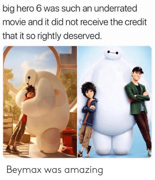 Dank, Movie, and Amazing: big hero 6 was such an underrated  movie and it did not receive the credit  that it so rightly deserved. Beymax was amazing