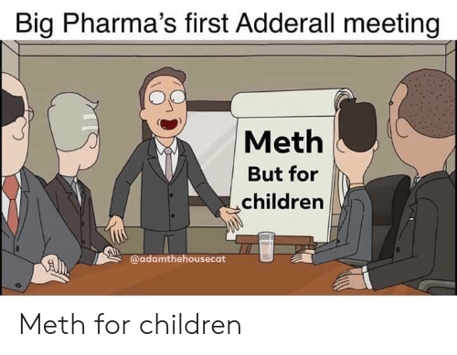 Big Pharma's First Adderall Meeting Meth but for Children