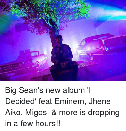 Big Sean, Eminem, and Jhene Aiko: Big Sean's new album 'I Decided' feat Eminem, Jhene Aiko, Migos, & more is dropping in a few hours!!