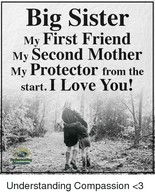 Big Sister My First Friend My Second Mother My Protector From The