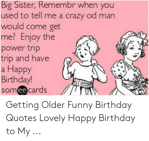 Sensational Big Sister Remembr When You Used To Tell Me A Crazy Od Man Would Personalised Birthday Cards Paralily Jamesorg
