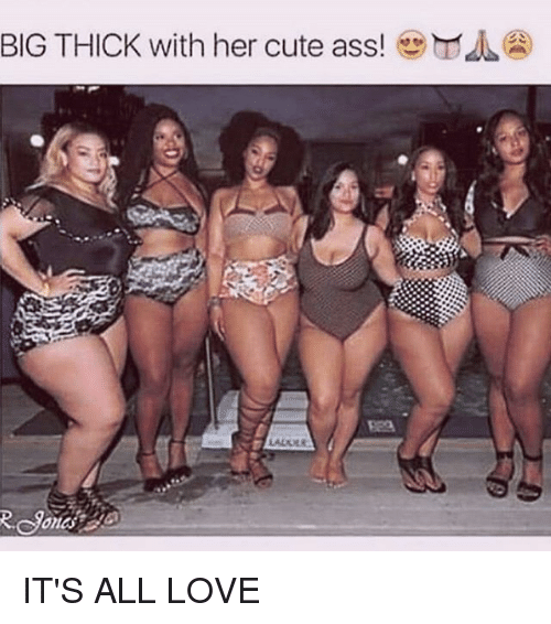 big thick with her cute asserra it s all love cute meme on me me