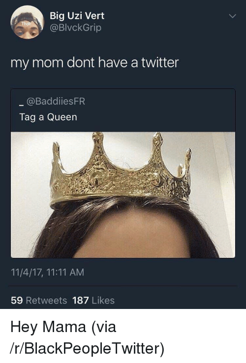 80339694842888 Blackpeopletwitter, Twitter, and Queen: Big Uzi Vert @BlvckGrip my mom dont  have