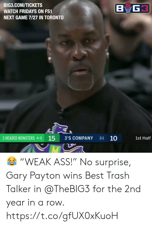 """Memes, Trash, and Best: BIG3.COM/TICKETS  WATCH FRIDAYS ON FS1  NEXT GAME 7/27 IN TORONTO  3 HEADED MONSTERS 4-0 15 3'S COMPANY 31 10  1st Half 😂 """"WEAK ASS!""""   No surprise, Gary Payton wins Best Trash Talker in @TheBIG3 for the 2nd year in a row.    https://t.co/gfUX0xKuoH"""