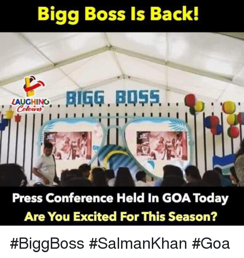 Today, Indianpeoplefacebook, and Back: Bigg Boss Is Back!  LAUGHINO, ,  Colours  Press Conference Held In GOA Today  Are You Excited For This Season? #BiggBoss #SalmanKhan #Goa