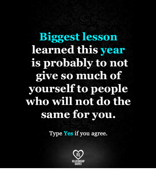 Lesson Learned Quotes Amazing Biggest Lesson Learned This Year Is Probably To Not Give So Much Of