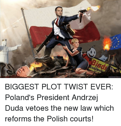 Memes, 🤖, and Twisted: BIGGEST PLOT TWIST EVER:   Poland's President Andrzej Duda vetoes the new law which reforms the Polish courts!