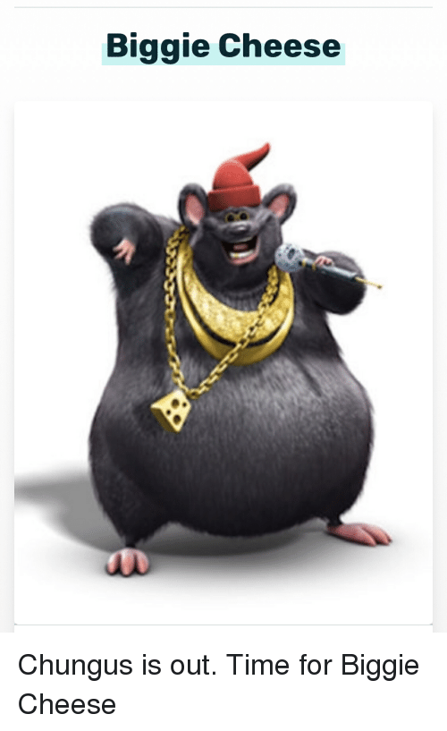 Biggie Cheese Chungus Is Out Time For Biggie Cheese Time Meme On Me Me