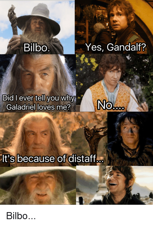 Bilbo Yes Gandalf Did I Ever Tell You Why No Galadriel Loves Me
