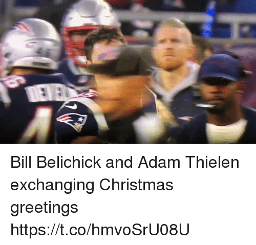 Bill Belichick, Christmas, and Memes: Bill Belichick and Adam Thielen exchanging Christmas greetings https://t.co/hmvoSrU08U