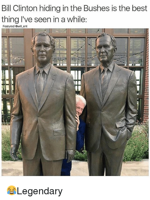 Bill Clinton, Memes, and Best: Bill Clinton hiding in the Bushes is the best  thing I've seen in a while:  Featured @will_ent  Il 😂Legendary
