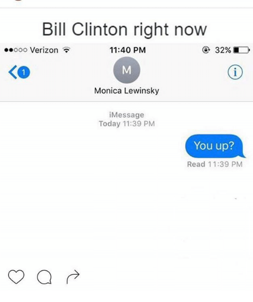 Bill Clinton, Memes, and Monica Lewinsky: Bill Clinton right now  11:40 PM  ooooo Verizon  Monica Lewinsky  i Message  Today 11:39 PM  You up?  Read 11:39 PM