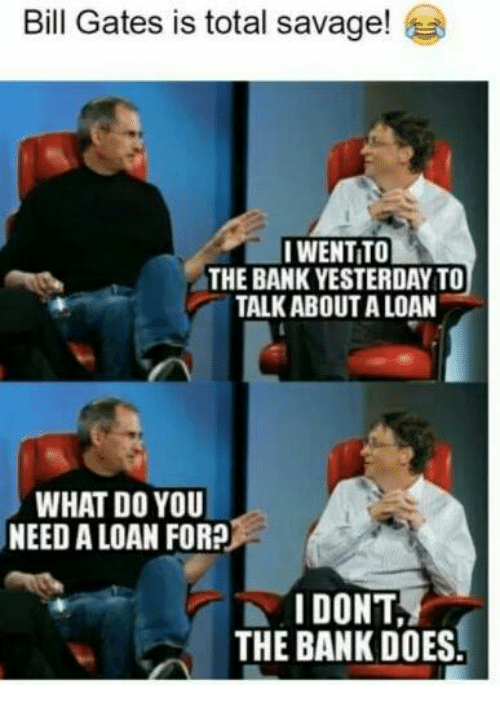 bill gates is total savage iwentito the bank yesterday to 6335892 ✅ 25 best memes about bill gates bill gates memes,Bill Gate Meme