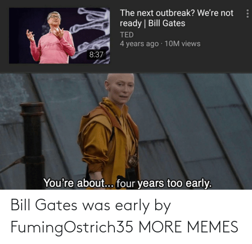 Bill Gates, Dank, and Memes: Bill Gates was early by FumingOstrich35 MORE MEMES