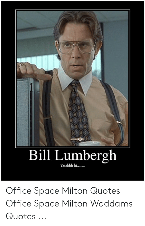 Bill Lumbergh Yeahhh Hi Office Space Milton Quotes Office ...