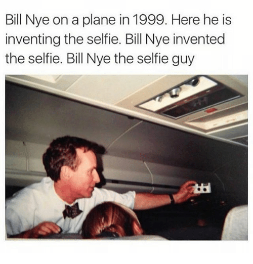 Bill Nye, Memes, and Selfie: Bill Nye on a plane in 1999. Here he is  inventing the selfie. BillNye invented  these fie. Bill Nye the selfie guy