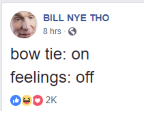 Bill Nye, Bow, and Bill: BILL NYE THO  8 hrs S  bow tie: on  feelings: off