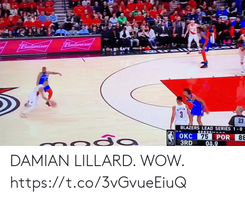 Memes, Wow, and Damian Lillard: BILLE  23  BLAZERS LEAD SERIES 1 0  BONUS-  OKC 75  75 POR DAMIAN LILLARD. WOW.  https://t.co/3vGvueEiuQ