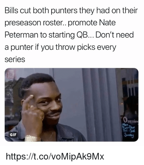 Gif, Bills, and They: Bills cut both punters they had on their  preseason roster.. promote Nate  Peterman to starting QB..Don't need  a punter if you throw picks every  series  penin  GIF https://t.co/voMipAk9Mx