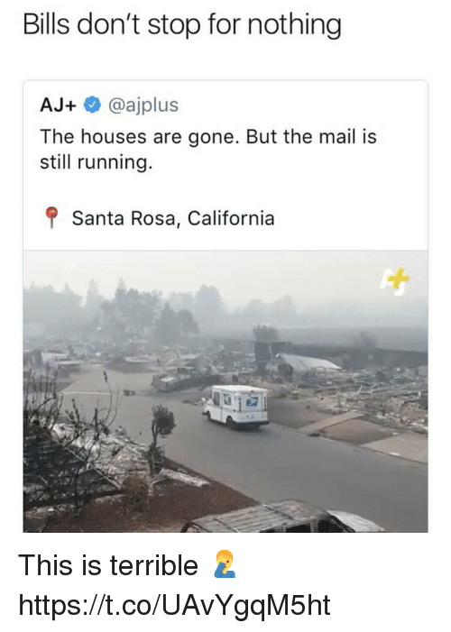 Memes, California, and Mail: Bills don't stop for nothing  AJ+@ajplus  The houses are gone. But the mail is  still running  f Santa Rosa, California This is terrible 🤦‍♂️ https://t.co/UAvYgqM5ht