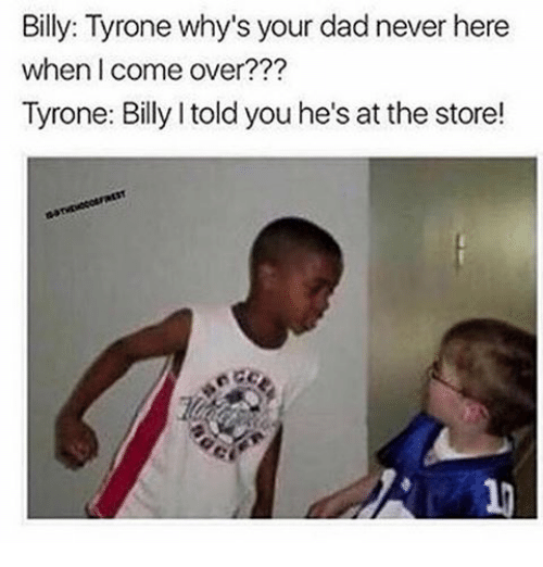 billy tyrone whys your dad never here when come over 13489091 billy tyrone why's your dad never here when come over tyrone billy