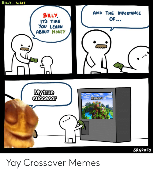 Billy Wait And The Importance Billy Its Time You Learn About Money Mytrue Srgrafo Yay Crossover Memes Meme On Me Me Spongebob money meme is the latest twitter spongebob meme. billy wait and the importance billy its