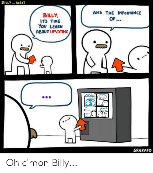 Reddit, Time, and Ask: BILLY... WAIT  AND THE IMPORTANCE  OF...  BILLY  ITS TIME  Υοu LEARW  ABOUT UPVOTING  WE DID IT  WE TIME TRAVE LED!  LET ME ASK  THAT GUY  OVER THERE  BT 1o  WHAT YEAR?  HEY!  WE ARE IN  SRGRAFE  SRGRAFO Oh c'mon Billy...