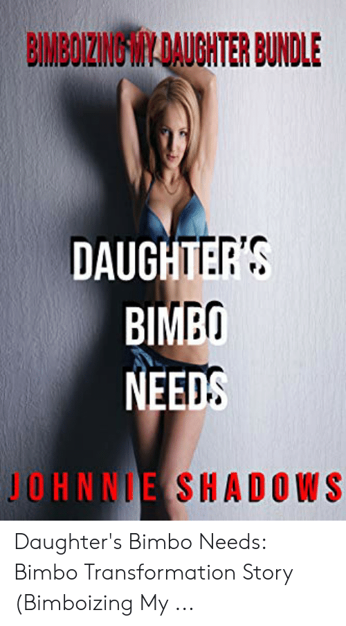 BIMBOIZING YDAUGHTER BUNDLE DAUGHTER'S BІМБО NEEDS JOHNNIE
