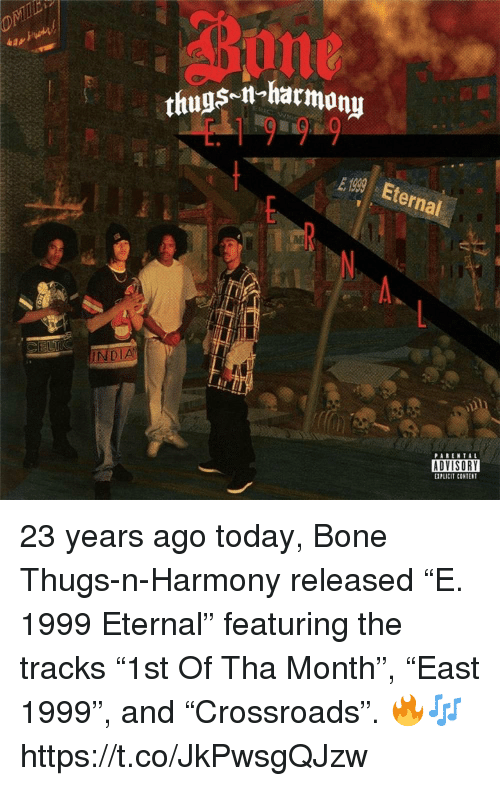 "Bone Thugs N Harmony, Today, and Content: Bine  thugs-il-harmony  19 99  E 99 Eternal  Mi  ADYISORY  PLICIT CONTENT 23 years ago today, Bone Thugs-n-Harmony released ""E. 1999 Eternal"" featuring the tracks ""1st Of Tha Month"", ""East 1999"", and ""Crossroads"". 🔥🎶 https://t.co/JkPwsgQJzw"