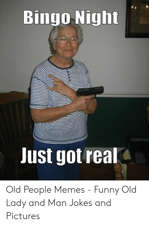Bingo Night Just Got Real Old People Memes Funny Old Lady And