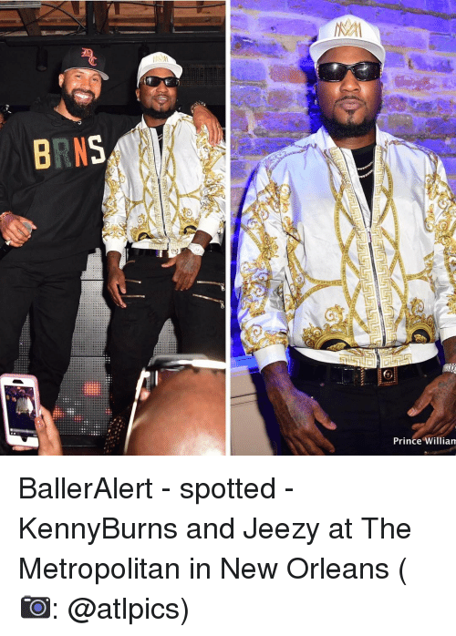 Memes, Prince, and New Orleans: BINS  Prince William BallerAlert - spotted - KennyBurns and Jeezy at The Metropolitan in New Orleans (📷: @atlpics)
