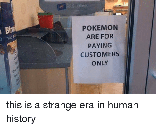 Pokemon, History, and Relatable: Binu  o 1985  Gilt Cards  POKEMON  ARE FOR  PAYING  CUSTOMERS  ONLY this is a strange era in human history