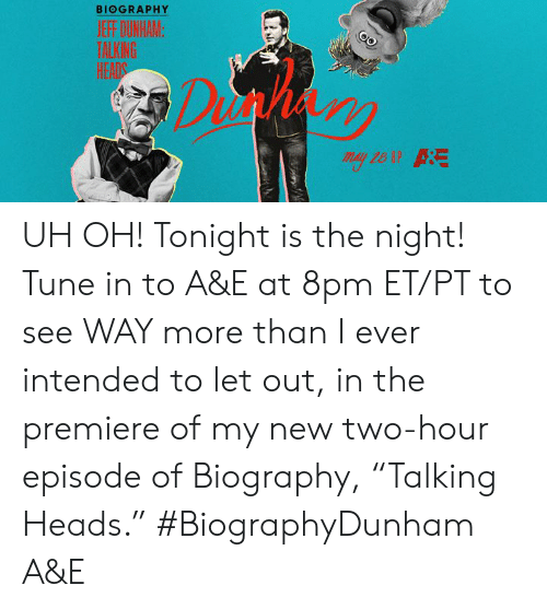 """Dank, 🤖, and Tune: BIOGRAPHY  HEADS UH OH! Tonight is the night! Tune in to A&E at 8pm ET/PT to see WAY more than I ever intended to let out, in the premiere of my new two-hour episode of Biography, """"Talking Heads.""""  #BiographyDunham A&E"""