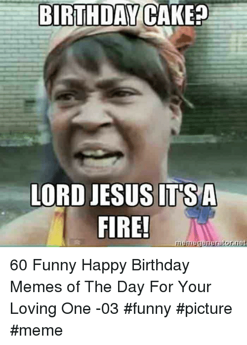 Birthday, Fire, and Funny: BIRTHDAY CAKE?  FIRE!  nismegeneratonnet 60 Funny Happy Birthday Memes of The Day For Your Loving One -03 #funny #picture #meme