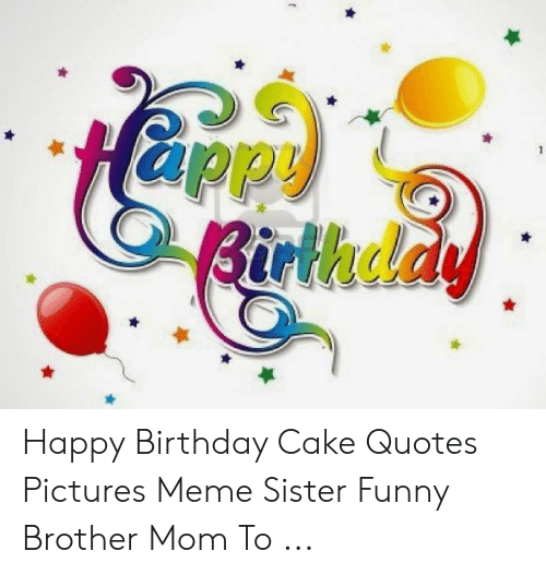 Pleasing Birthday Happy Birthday Cake Quotes Pictures Meme Sister Funny Funny Birthday Cards Online Overcheapnameinfo