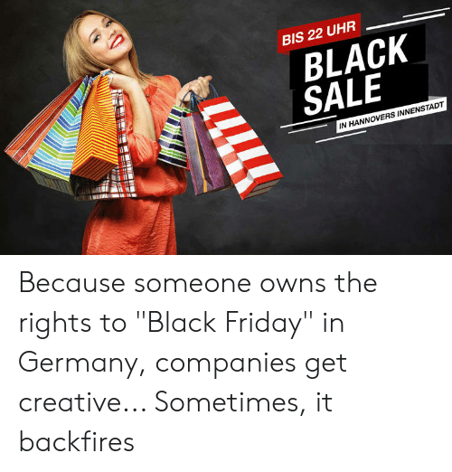 "Black Friday, Friday, and Black: BIS 22 UHR  BLACK  SALE  IN HANNOVERS INNENSTADT Because someone owns the rights to ""Black Friday"" in Germany, companies get creative... Sometimes, it backfires"