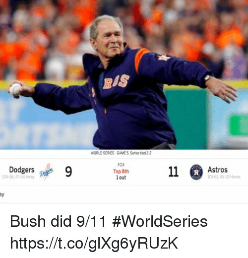 9/11, Dodgers, and Memes: BIS  WORLD SER ES CAME 5. Series tied 2-2  Dodgers 9  FOX  Top 8th  out  045847-34 Awy  Astros  01-61 48-33 Home  窴 Bush did 9/11 #WorldSeries https://t.co/glXg6yRUzK