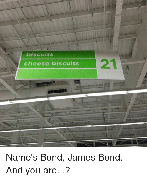 Biscuits cheese biscuits name 39 s bond james bond and you - My name is bond james bond ...