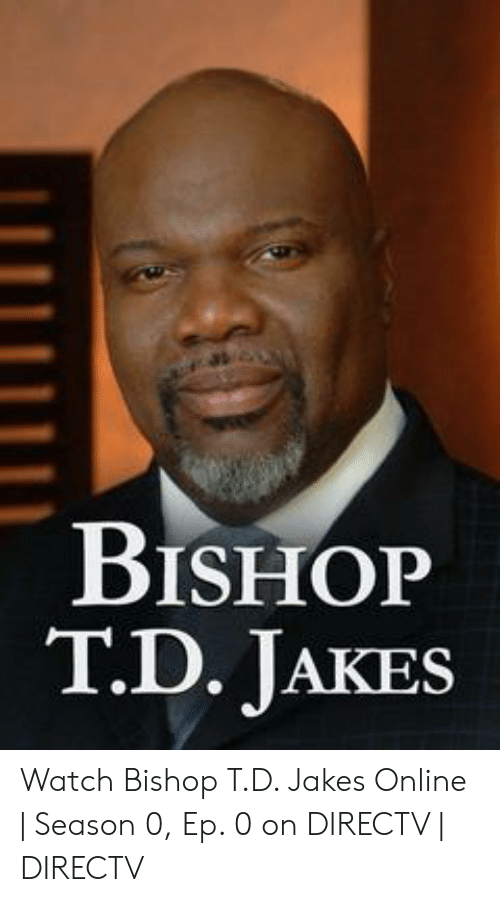 BISHOP TD JAKES Watch Bishop TD Jakes Online | Season 0 Ep 0